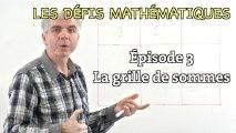 Les défis mathématiques du Monde, réponse de l'épisode 3 : la grille de sommes