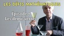 """Les défis mathématiques du """"Monde"""", réponse de l'épisode 7 : les demi-verres"""