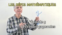 """Les défis mathématiques du """"Monde"""", épisode 5 : les cordes gagnantes"""