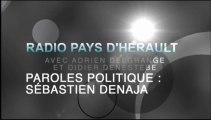 AGDE - SETE - 2013 - Sébastien DENAJA, députe de l'Hérault,  sur RADIO PAYS D'HERAULT : PAROLES POLITIQUE avec Adrien DELGRANGE et Didier DENESTEBE