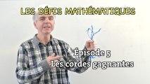 """Les défis mathématiques du """"Monde"""", réponse de l'épisode 5 : les cordes gagnantes"""