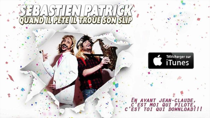Sébastien Patrick - Quand il Pète il Troue Son Slip (Officiel)