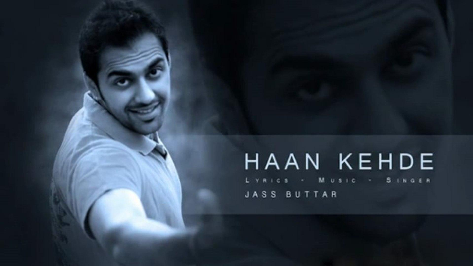 New Punjabi Song | HAAN KEHDE by JASS BUTTAR | Punjabi Songs 2013 Latest | Punjabi Songs