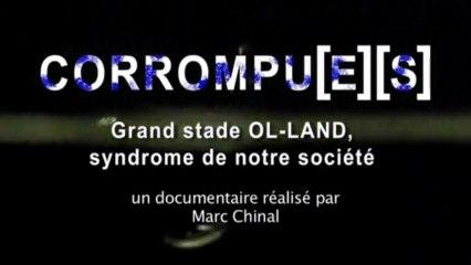 Corrompu[e][s], Grand Stade OL-Land syndrome de notre société - le documentaire choc sur Ol-land.