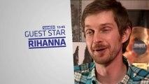 Guest Star : Rihanna