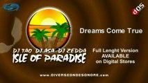 DREAMS COME TRUE (Isle of Paradise) - DJ Tao, DJ Asa, DJ Zedda