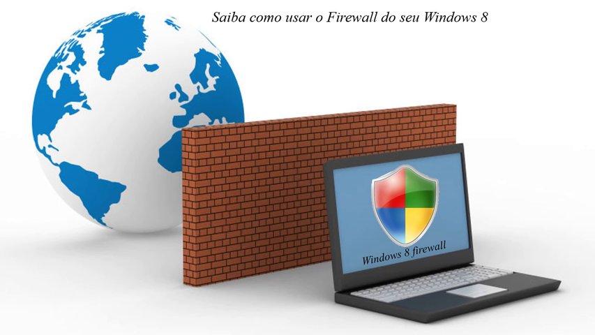 Saiba como usar o Firewall do seu Windows 8
