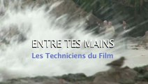 Making-of ENTRE TES MAINS Les techniciens du film (2012)