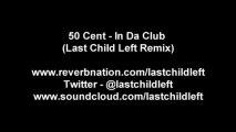 50 Cent - In Da Club (Last Child Left Remix)