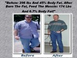 """Before: 296 lbs And 45% Body Fat. After Burn The Fat, Feed The Muscle: 174 Lbs And 6.7% Body Fat!"""