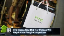 HTC Hopes New Mid-Tier Phones Will Help it Amid Tough Competition
