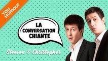 STEEVEN ET CHRISTOPHER - La conversation chiante