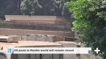US posts in Muslim world will remain closed