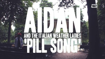 """WAF! présente Aidan And The Italian Weather Ladies """"Pill Song"""""""