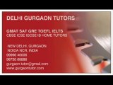 TUTORS CALL 9999640006 FOR GMAT SAT GRE TOEFL IELTS HOME TUTOR TUITION TEACHER IN GURGAON DELHI INDIA CBSE ICSE IGCSE IB HOME TUTOR TUITIONS