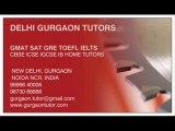 TUTORS CALL 9999640006 FOR GMAT SAT GRE TOEFL IELTS HOME TUTOR TUITION TEACHER IN GURGAON DELHI INDIA CBSE ICSE IGCSE IB HOME TUTOR TUITIONS