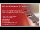 GURGAON HOME TUTOR DELHI HOME TUITION TEACHER FOR GMAT SAT GRE TOEFL IELTS IN DELHI GURGAON INDIA CALL 9999640006
