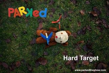 PARKED Episode 1: Hard Target
