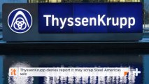 ThyssenKrupp Denies Report It May Scrap Steel Americas Sale