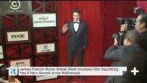 James Franco Roast Sneak Peek Involves Him Squinting Yes If He's Boned Anne Hathaway!