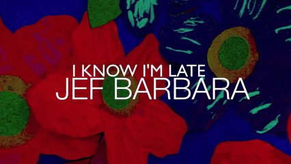 Jef Barbara - I know I'm late