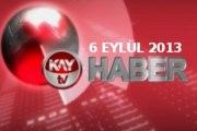 KAYTV ANA HABER BÜLTENİ 06 EYLÜL 2013 CUMA