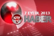 KAYTV ANA HABER BÜLTENİ 07 EYLÜL 2013