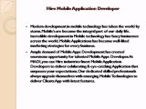Get information about hire mobile application developer for mobile app development. Teams of mobile apps developers great to provide mobile application development. Mobile application developer