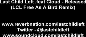 Last Child Left feat.Cloud - Released (LCL Free as a Bird Remix)