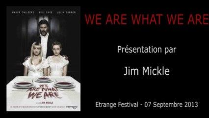 Étrange Festival - WE ARE WHAT WE ARE - Présentation du film par Jim Mickle (Réalisateur)