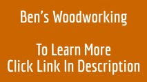 Bens Woodworking Video woodworking projects ideas plans bens wood working