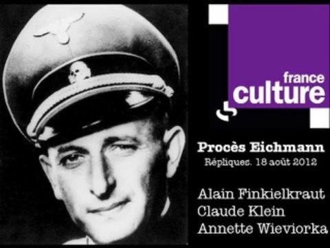 Procès Eichmann. Alain Finkielkraut - Annette Wieviorka - Claude Klein 18-8-2012