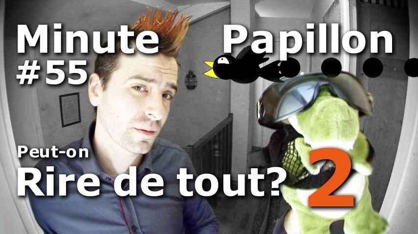 """Minute Papillon #55 Peut-on rire de tout """"2"""" ? Le retour !!"""