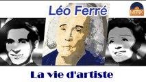Léo Ferré - La vie d'artiste (HD) Officiel Seniors Musik