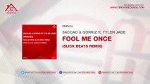 Saccao & Gorkiz Ft. Tyler Jade - Fool Me Once (Slick Beats Remix)