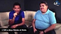 L'OM a déçu Ménès et Riolo