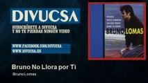 Bruno Lomas - Bruno No Llora por Ti