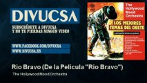 "The Hollywood Mood Orchestra - Rio Bravo - De la Pelicula ""Rio Bravo"""