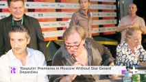 'Rasputin' Premieres In Moscow Without Star Gerard Depardieu