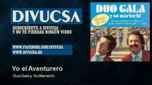 Duo Gala y Su Mariachi - Yo el Aventurero
