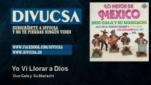 Duo Gala y Su Mariachi - Yo Vi Llorar a Dios