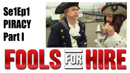 "Fools For Hire - Episode 1 - ""Piracy"" Part I"