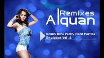 Remix Hit's Pretty Hard Parties - Dj Alquan Vol .2
