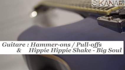 Cours de guitare : technique des Hammer-ons, Pull-offs & jouer Hippie Hippie Shake de Big Soul