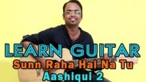 Sunn Raha Hai Na Tu - Guitar Lesson - Aashiqui 2 - Aditya Roy Kapur, Shraddha Kapoor