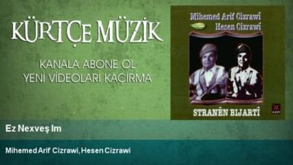 Mihemed Arif Cizrawi, Hesen Cizrawi - Ez Nexveş Im