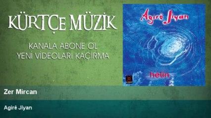 Agirê Jîyan - Zer Mircan