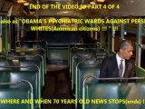 VIDEO 99 -  OBAMA'S PSYCHIATRIC WARDS AGAINST PERSECUTED WHITES  WHITES(American citizens) !!! PART 4 OF 4