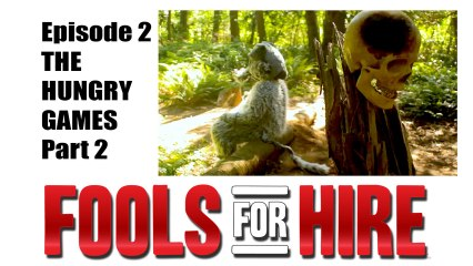 FOOLS FOR HIRE - Ep 2.2 - The Hungry Games pt. II