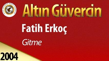 Fatih Erkoç - Gitme